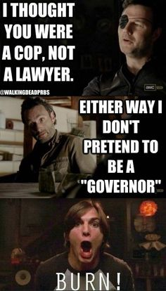 "Por lo menos yo no pretendo ser un ""gobernador"" —Rick"