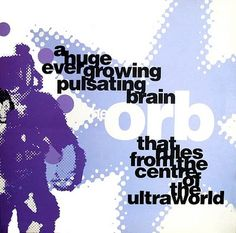 The Orb - A Huge Ever Growing Pulsating Brain That Rules From The Centre Of The Ultraworld (1989) Design: Designers Republic