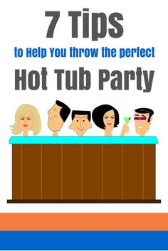 7 Tips to Help You Throw the Perfect Hot Tub Party
