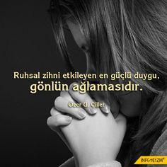 Ruhsal zihni etkileyen en güçlü duygu,  gönlün ağlamasıdır. #ruh #zihin #duygu #gönül #ağlamak #infoteizm #hayat #insan