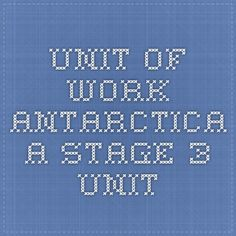 Unit of Work - Antarctica - A Stage 3 Unit by Laura Chaffey