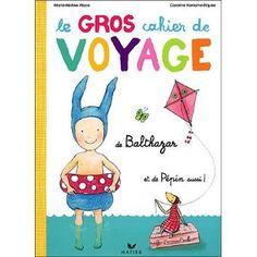 Le gros cahier de Voyage de Balthazar et de Pépin aussi !, M-H Place, C Fontaine Riquier
