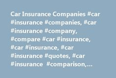 Car Insurance Companies #car #insurance #companies, #car #insurance #company, #compare #car #insurance, #car #insurance, #car #insurance #quotes, #car #insurance #comparison, #car #insurance #company #reviews http://internet.nef2.com/car-insurance-companies-car-insurance-companies-car-insurance-company-compare-car-insurance-car-insurance-car-insurance-quotes-car-insurance-comparison-car-insurance-company/  Car Insurance Companies When people think of car insurance companies they sometimes…