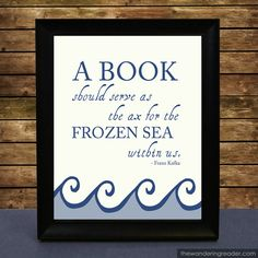 Franz Kafka Literary Book Quote Art Print A book should serve as the ax for the frozen sea within us... via Etsy