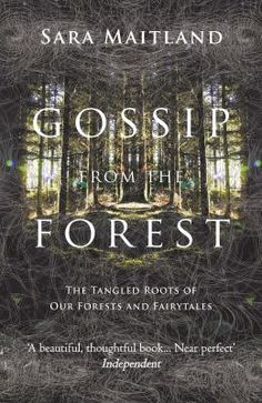 Gossip from the forest / Sara Maitland  This is why I love Amazon. I'd never heard of Sara Maitland or her many books, and I'm sure they're impossible to find in SA. A book that meditates on the parallel worlds of forests and fairytales, how they influence each other and us.