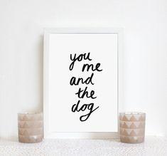 You, Me and The Dog // Handmade Minimal Typographic A4 Print