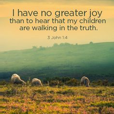 I have no greater joy than to hear that my children are walking in the truth. (3 John 1:4 ESV) http://tru4.us/M9mt