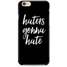 Haters Gonna Hate iPhone 6S Case, Apple iPhone 6/6S Case, Quote iPhone... (12 AUD) ❤ liked on Polyvore featuring accessories, tech accessories, apple iphone cases, iphone cover case, iphone cases and slim iphone case