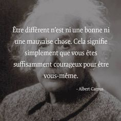 """""""Being diferent isn't good or bad. It only means that you are brave enough to be yourself"""" - Albert Camus"""