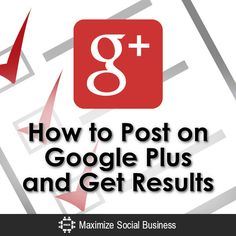 How to Post on #GooglePlus and Get Results #google+ #socialmedia