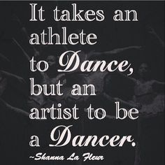 Dance isn't just about being fit, it's also an art :) dancers are storytellers
