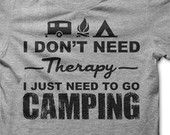 I Don't Need Therapy I just need to go Camping T-Shirt Tee Shirt Lucky Monkey Tees