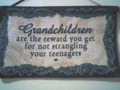 Grandchildren are the rewards you get for not strangling your teenagers. Cute Quotes, Great Quotes, Funny Quotes, Fun Sayings, Quotable Quotes, Clever Sayings, Inspirational Quotes, Awesome Quotes, Meaningful Quotes