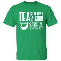 Tea Is Always A Good Idea - WHITE - T Shirt - OMG I Love Tea