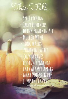 Earlier this week I compiled a little list of things I want to do this fall. I can't wait to carve pumpkins and put them on our new patio out front.  Looking forward to pumpkin brews, boots, long walks, and fuzzy scarves. This is the best time of year.     What are you looking forward to this fall season?
