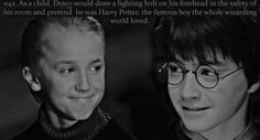 Naw :( I sometimes wish they could've become friends instead.. It would've made everything so much easier for little Draco.. Or just more interesting for the reader ;)