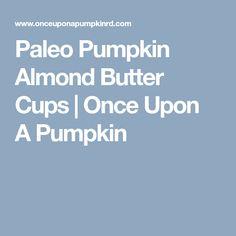 Paleo Pumpkin Almond Butter Cups | Once Upon A Pumpkin A Pumpkin, Pumpkin Puree, Cooking With Coconut Oil, Muffin Cups, Almond Butter, Paleo, Recipes, Rezepte, Recipies