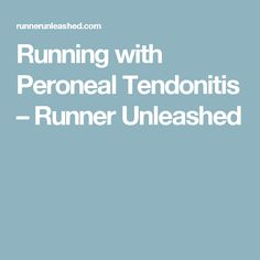 Running with Peroneal Tendonitis – Runner Unleashed