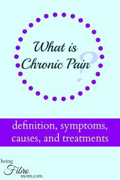 What is Chronic Pain? Definition, symptoms, causes, and treatments