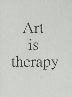 Art is therapy - creative person quotes.