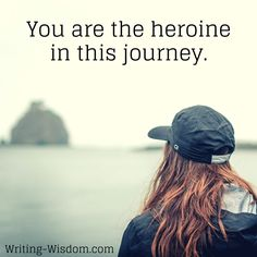 """INSPIRATIONAL WRITING QUOTE: """"You are the heroine in this journey.""""   ***You are the heroine of your own journey and your story is waiting to be written. Want support in writing the story of your heroine's journey? Check out my website: Writing-Wisdom.com and email me, Laura Jones (LauraWritingWisdom@Gmail.com) to explore how I can help empower and guide you in writing YOUR story.***"""