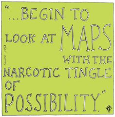Begin to look at maps with the narcotic tingle of possibility. Rolf Potts, Vagabonding. #travel #quotes #books