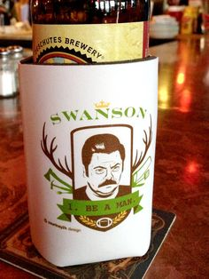 Ron Swanson 1 BE A MAN beer coozie