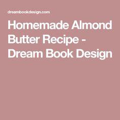 Homemade Almond Butter Recipe - Dream Book Design