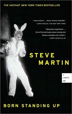 Born Standing Up: A Comic's Life - you love Steve Martin, and then you read this, and then you understand Steve Martin.