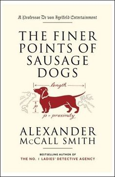The finer points of sausage dogs by Alexander McCall Smith. Reviewed March 2012