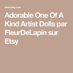 Adorable One Of A Kind Artist Dolls par FleurDeLapin sur Etsy