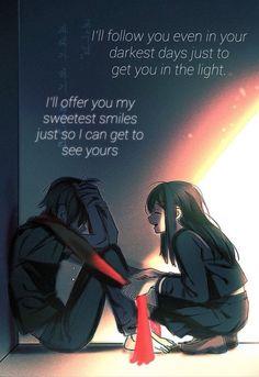 Eu te seguirei até mesmo nos dias mais escuros, só para te colocar na luz. Eu vou oferecer-lhe meus sorrisos mais doces, apenas para que eu possa fazer você ver o seu.