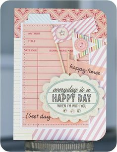 Everyday is a happy day when I'm with you - Two Peas in a Bucket- cute filler card idea