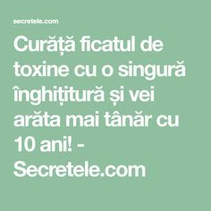 Curăță ficatul de toxine cu o singură înghițitură și vei arăta mai tânăr cu 10 ani! - Secretele.com Herbal Remedies, Natural Remedies, Health Diet, Health Fitness, Good To Know, Health Benefits, Herbalism, Beauty Hacks, Math Equations