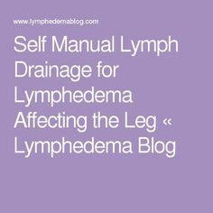 Self Manual Lymph Drainage for Lymphedema Affecting the Leg Leg Lymphedema, Detox To Lose Weight, Referred Pain, Lymph Fluid, Lymphatic Drainage Massage, Lymph Nodes, Self Massage, Lymphatic System, Massage Therapy