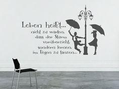 Sehr schöner Wandspruch: Leben heißt...nicht zu warten, dass der Sturm vorbei zieht, sondern lernen im Regen zu tanzen.