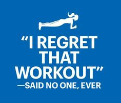 I regret that workout = said no one, ever.