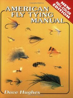 Precision Series American Fly Tying Manual: Dressings and Methods for Tying Nearly 300 of America's Most Popular Patterns