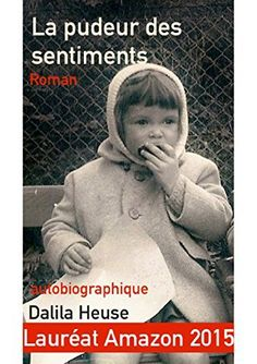 La pudeur des sentiments de DALILA HEUSE, http://www.amazon.fr/dp/B00V7DZJPK/ref=cm_sw_r_pi_dp_hY14vb17A0DZR