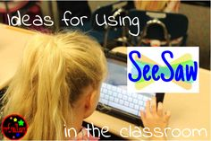 SeeSaw Learning Journal in the classroom. This app is an amazing way to communicate with parents and document work. The best part is, that students do most of the work!