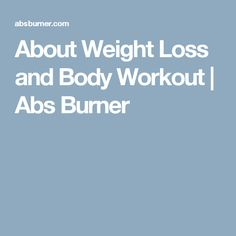About Weight Loss and Body Workout   Abs Burner