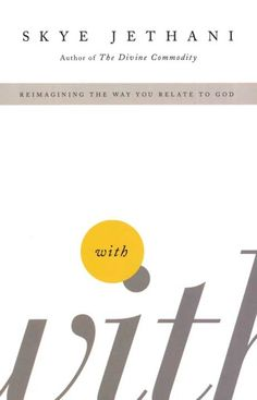 With: Reimagining the Way You Relate to God-- Skye Jethani