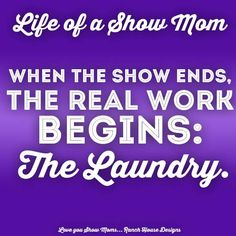 Life of a show mom...isn't this the truth!! soo much LAUNDRY!...for my daughter AND the horse!