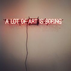 a lot of art is boring - Steven Dobbin Electric Signs, Right Brain, Sign Lighting, Light Installation, Light Art, Awakening, Painting & Drawing, Art Quotes, Meant To Be