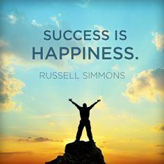 """Success is happiness."" - Russell Simmons, the co-founder of Def Jam Recordings --- There are a lot of people who are rich but not really happy inside, competing, fearing, cheating, hating, wanting to win desperately. But everything starts from within, so their 'not really happy' mind will creates 'not really happy' future and eventually they'll lose what they have now. That's why the ability to be able to feel happy is more worthy than what you have now. #happy #life #quote"