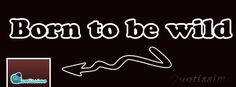 born to be wild Cover Pics, English Quotes, Neon Signs, Facebook, Pictures, Photos, English Quotations, Resim, Clip Art