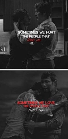 "Hannibal & Will Graham: ""Sometimes we hurt the people that love us; sometimes we love the people that hurt us."" (One of my fave edits)"