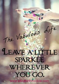 Leave a little Sparkle Wherever you go with Your Vabulous Life! www.elizabethmcdow.com
