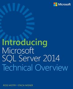 Introducing Microsoft SQL Server 2014 : [technical overview] / Ross Mistry, Stacia Misner