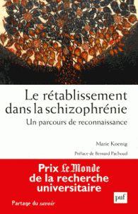 Le rétablissement dans la schizophrénie. Un parcours de reconnaissance / Marie Koenig, 2016 http://bu.univ-angers.fr/rechercher/description?notice=000818209